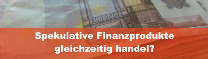 Spekulative Finanzprodukte handeln